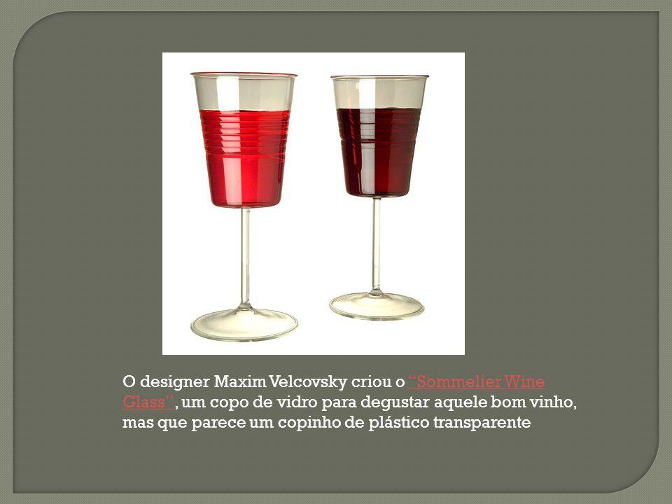 O designer Maxim Velcovsky criou o Sommelier Wine Glass , um copo de vidro para degustar aquele bom vinho, mas que parece um copinho de plástico transparente