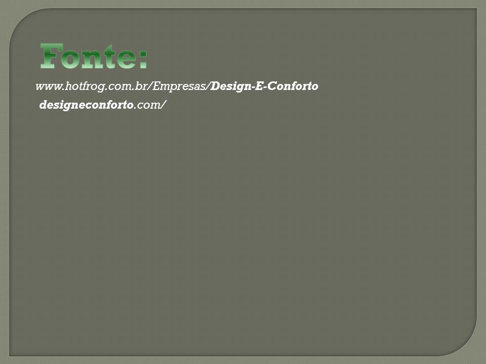 Fonte: www.hotfrog.com.br/Empresas/Design-E-Conforto