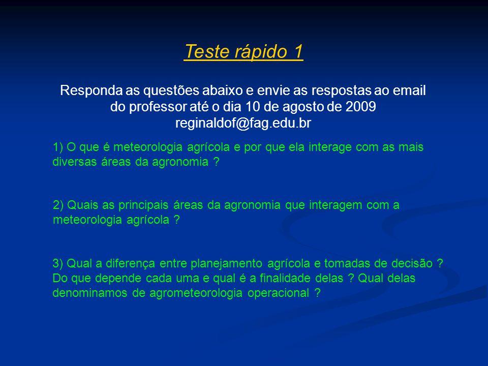 Teste rápido 1 Responda as questões abaixo e envie as respostas ao email do professor até o dia 10 de agosto de 2009 reginaldof@fag.edu.br.