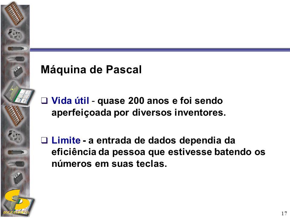Máquina de Pascal Vida útil - quase 200 anos e foi sendo aperfeiçoada por diversos inventores.