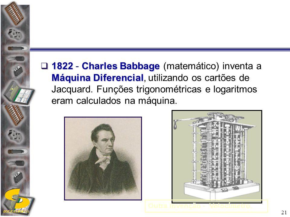 1822 - Charles Babbage (matemático) inventa a Máquina Diferencial, utilizando os cartões de Jacquard. Funções trigonométricas e logaritmos eram calculados na máquina.