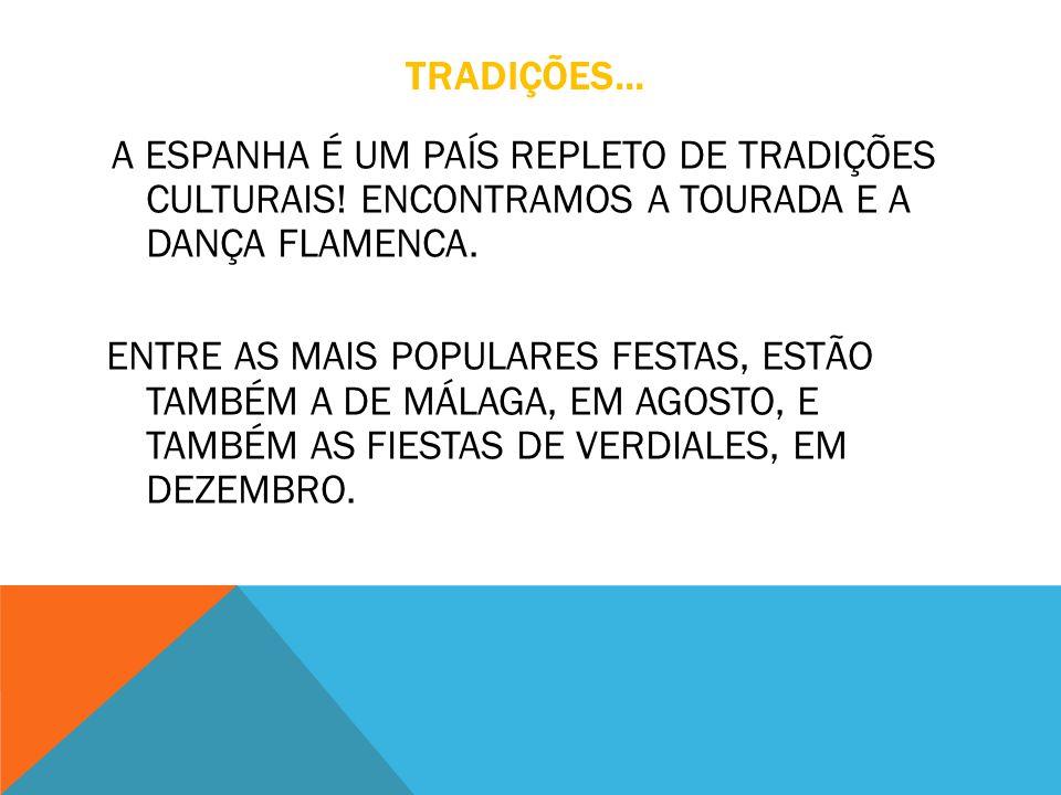 TRADIÇÕES... A ESPANHA É UM PAÍS REPLETO DE TRADIÇÕES CULTURAIS! ENCONTRAMOS A TOURADA E A DANÇA FLAMENCA.