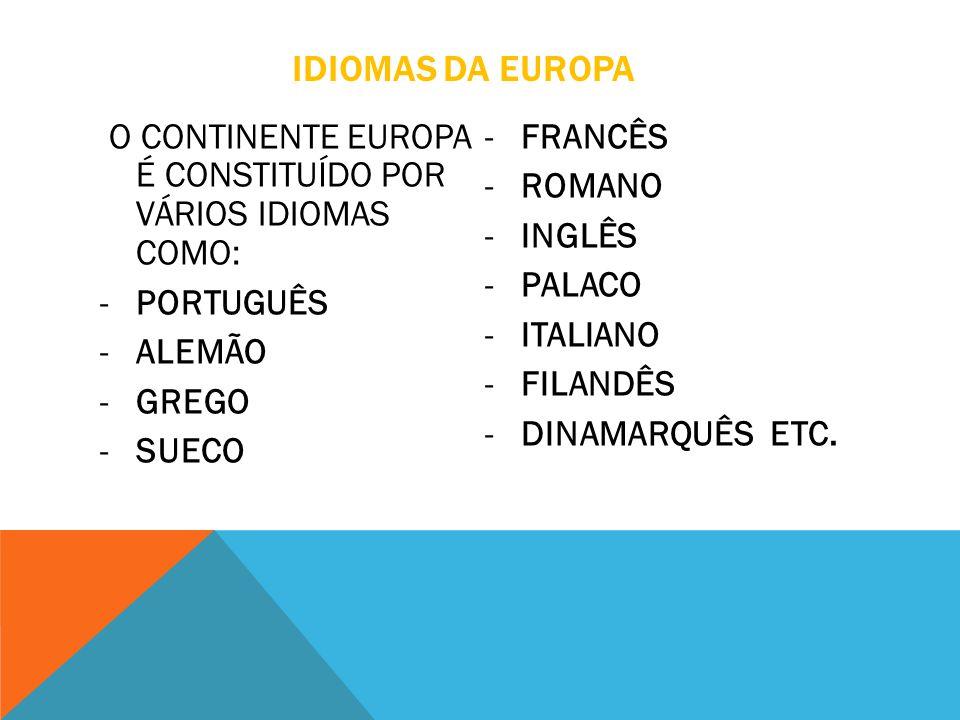 IDIOMAS DA EUROPA O CONTINENTE EUROPA É CONSTITUÍDO POR VÁRIOS IDIOMAS COMO: FRANCÊS. ROMANO. INGLÊS.