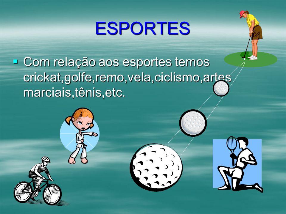 ESPORTES Com relação aos esportes temos crickat,golfe,remo,vela,ciclismo,artes marciais,tênis,etc.