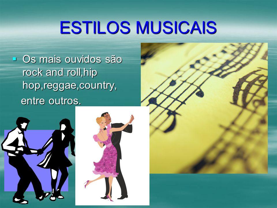ESTILOS MUSICAIS Os mais ouvidos são rock and roll,hip hop,reggae,country, entre outros.