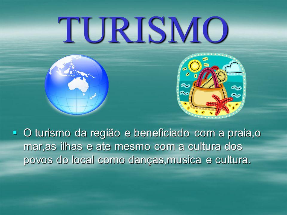 TURISMO O turismo da região e beneficiado com a praia,o mar,as ilhas e ate mesmo com a cultura dos povos do local como danças,musica e cultura.