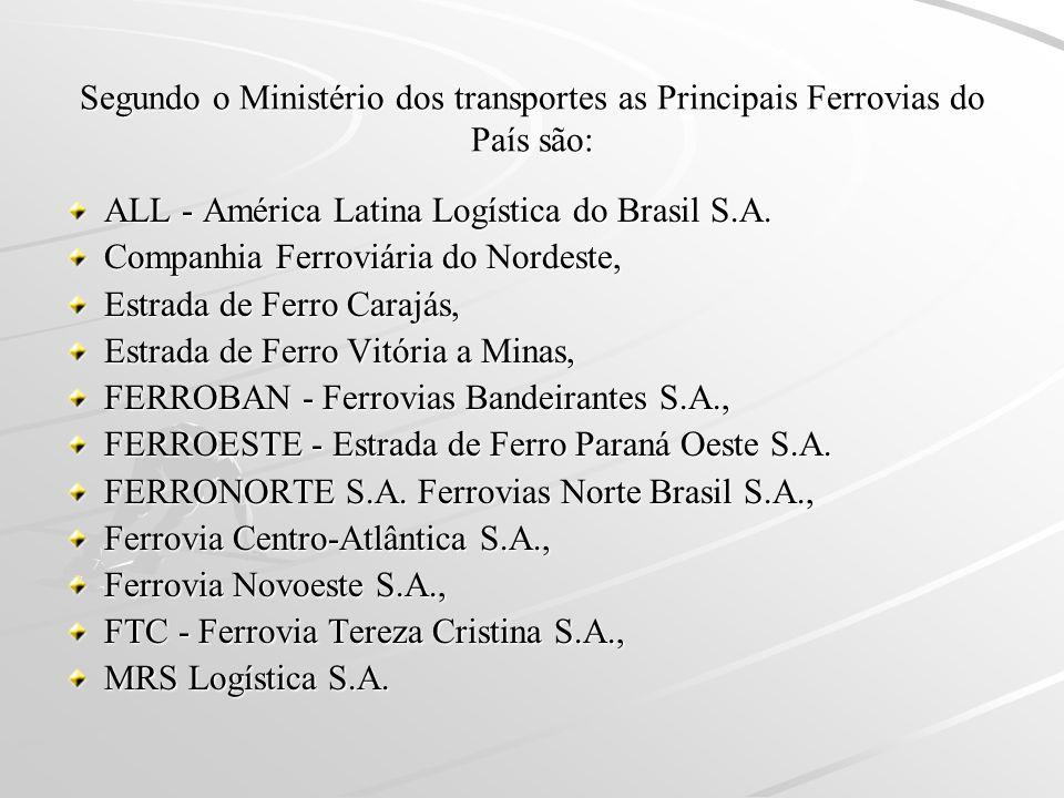 Segundo o Ministério dos transportes as Principais Ferrovias do País são: