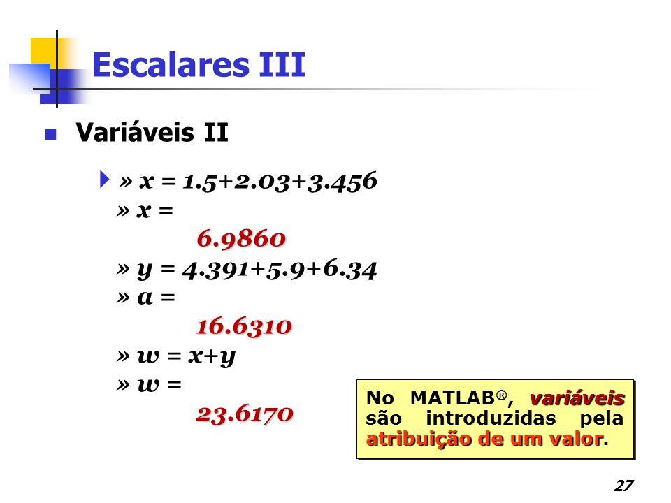 Escalares III Variáveis II » x = 1.5+2.03+3.456 » x = 6.9860