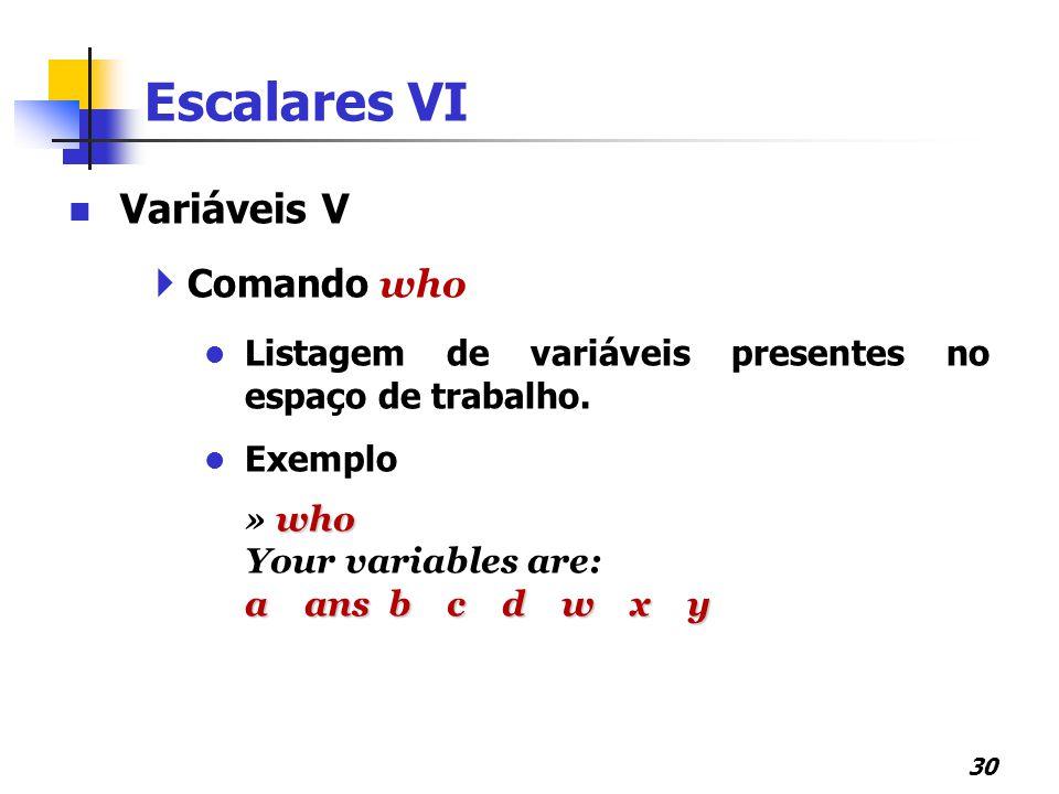 Escalares VI Variáveis V Comando who