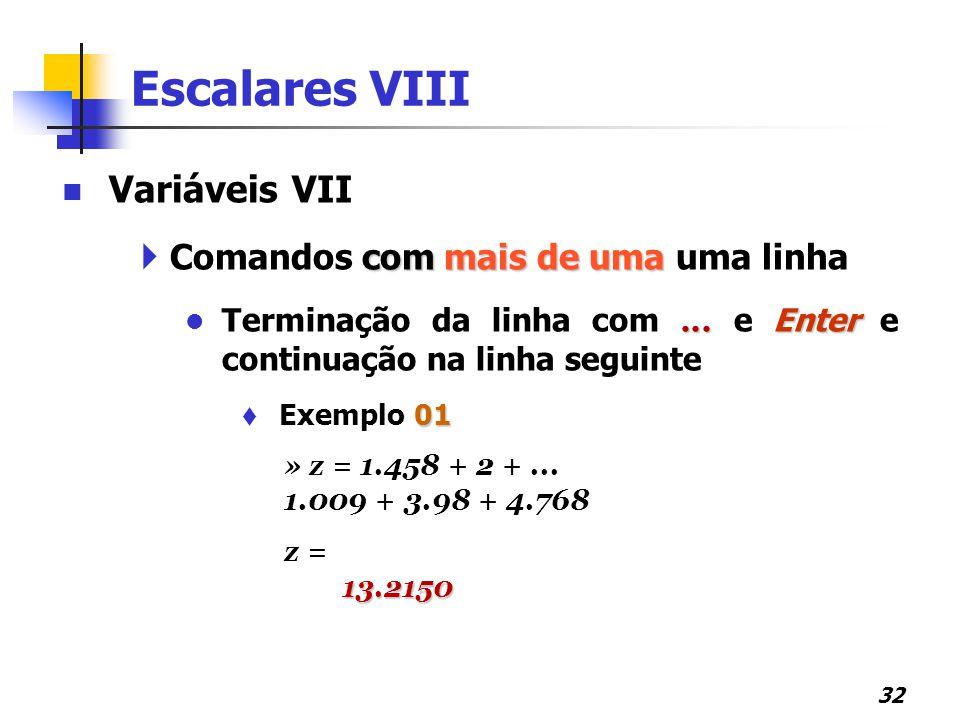 Escalares VIII Variáveis VII Comandos com mais de uma uma linha