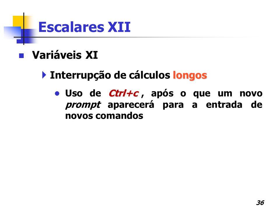 Escalares XII Variáveis XI Interrupção de cálculos longos