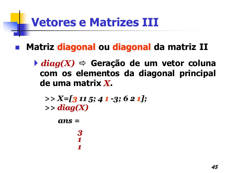 Vetores e Matrizes III Matriz diagonal ou diagonal da matriz II