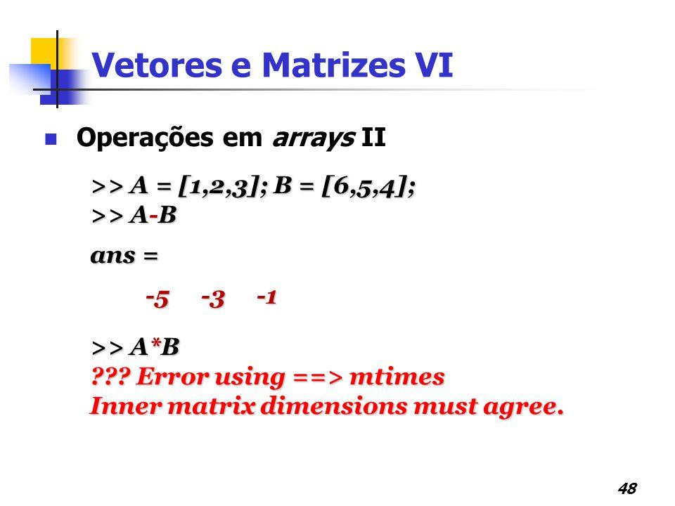 Vetores e Matrizes VI Operações em arrays II