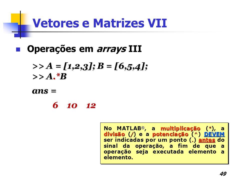Vetores e Matrizes VII Operações em arrays III