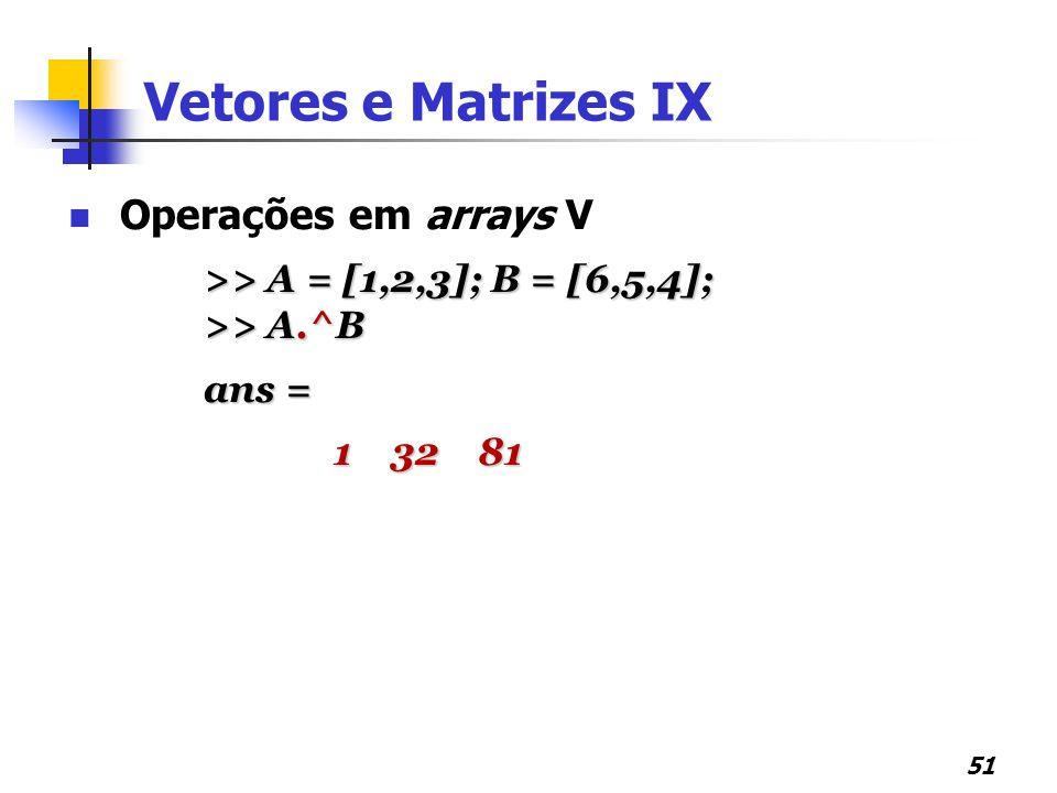 Vetores e Matrizes IX Operações em arrays V
