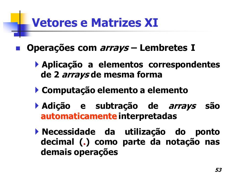 Vetores e Matrizes XI Operações com arrays – Lembretes I