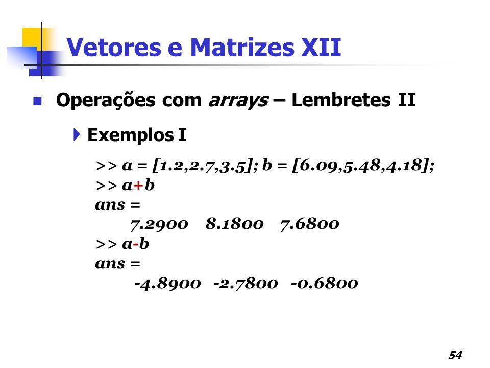 Vetores e Matrizes XII Operações com arrays – Lembretes II Exemplos I