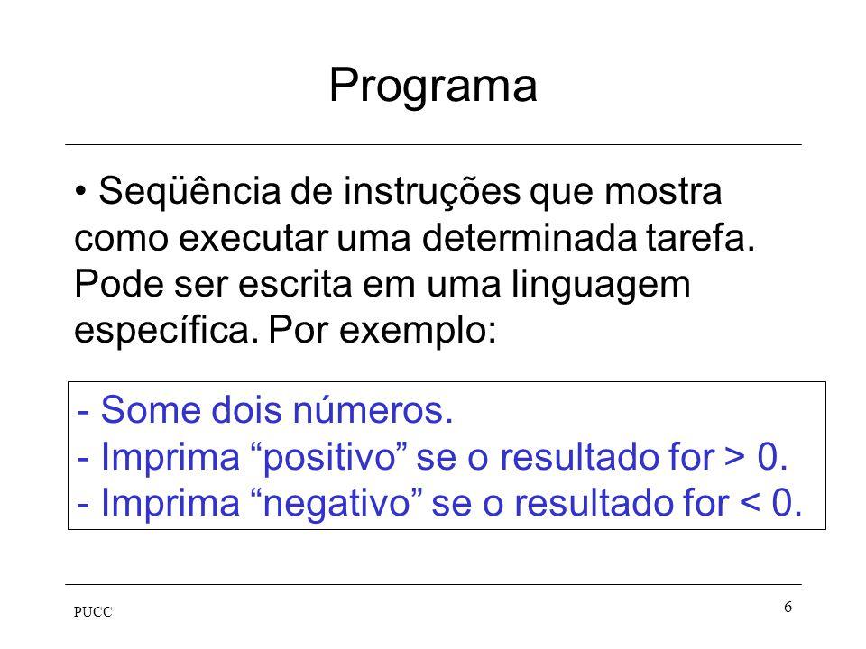 Programa Seqüência de instruções que mostra como executar uma determinada tarefa. Pode ser escrita em uma linguagem específica. Por exemplo: