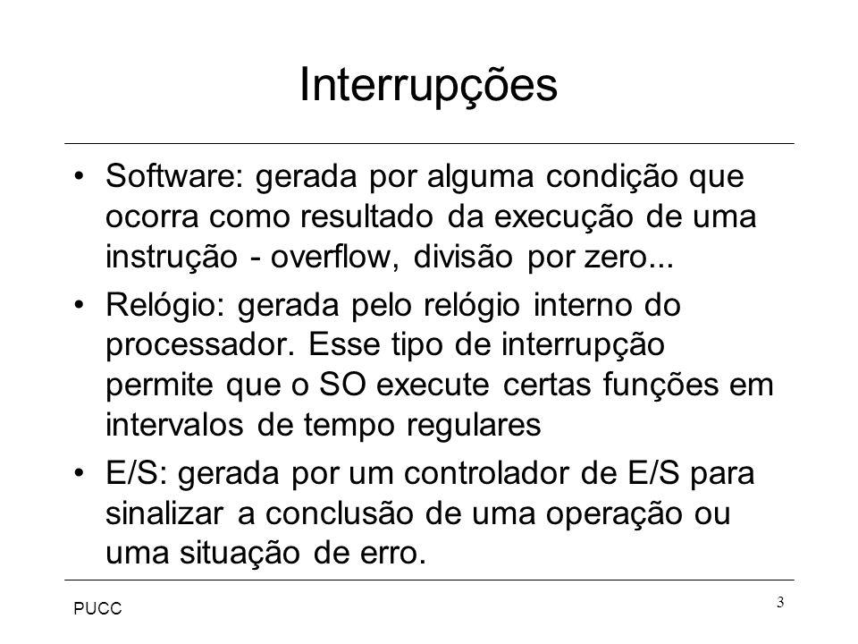 Interrupções Software: gerada por alguma condição que ocorra como resultado da execução de uma instrução - overflow, divisão por zero...
