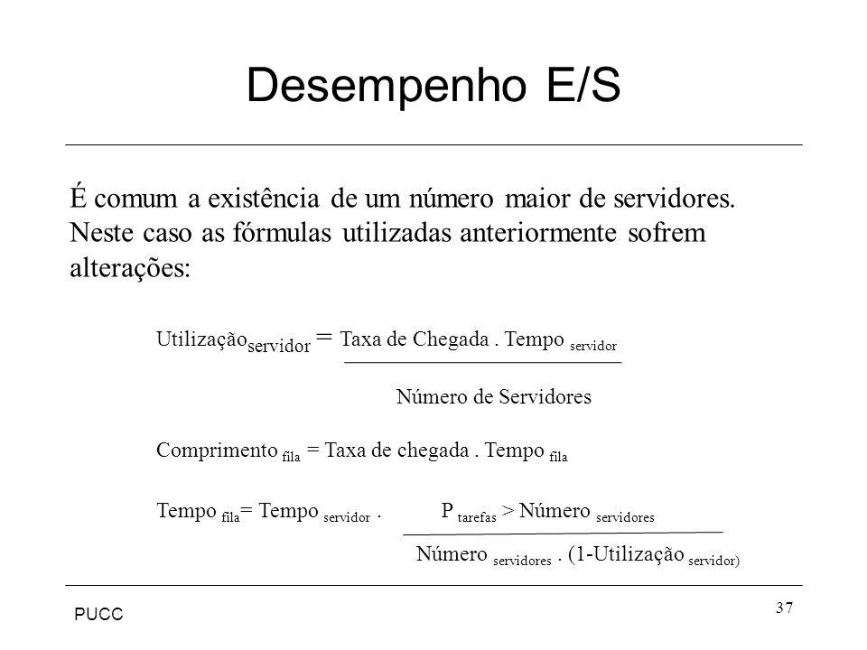Desempenho E/S É comum a existência de um número maior de servidores. Neste caso as fórmulas utilizadas anteriormente sofrem alterações: