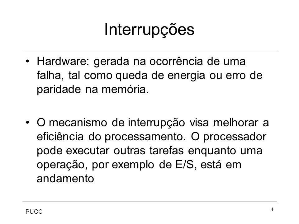 Interrupções Hardware: gerada na ocorrência de uma falha, tal como queda de energia ou erro de paridade na memória.