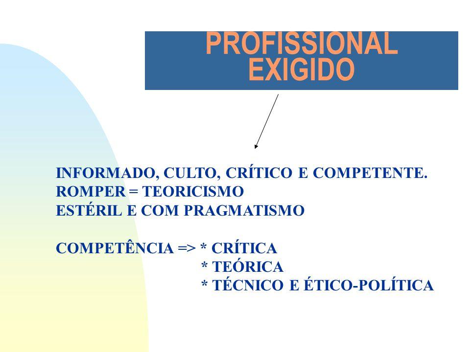 PROFISSIONAL EXIGIDO INFORMADO, CULTO, CRÍTICO E COMPETENTE.