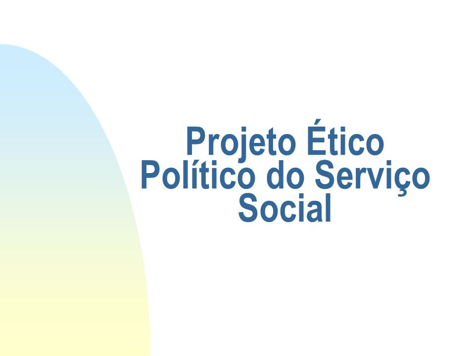 Projeto Ético Político do Serviço Social