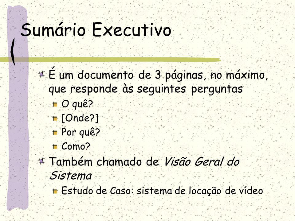 Sumário Executivo É um documento de 3 páginas, no máximo, que responde às seguintes perguntas. O quê