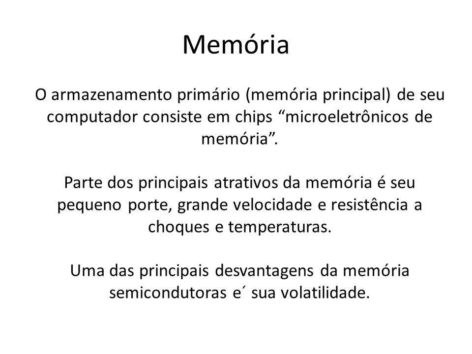 Memória O armazenamento primário (memória principal) de seu computador consiste em chips microeletrônicos de memória .