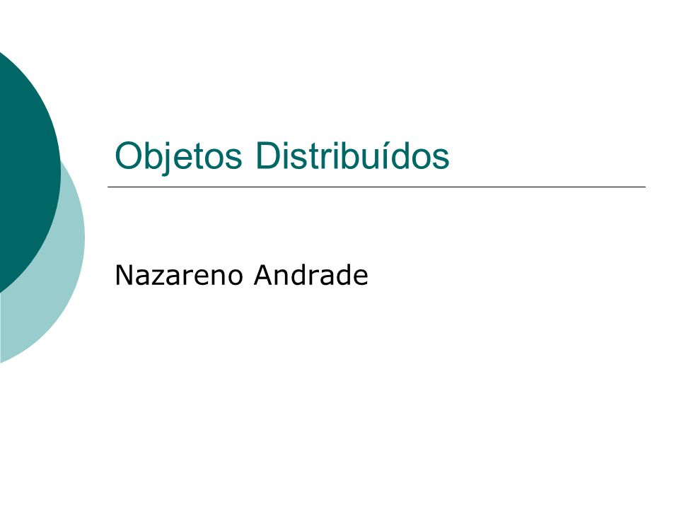 Objetos Distribuídos Nazareno Andrade