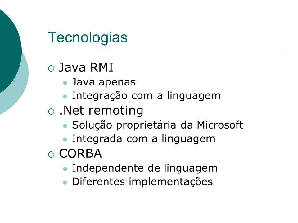 Tecnologias Java RMI .Net remoting CORBA Java apenas