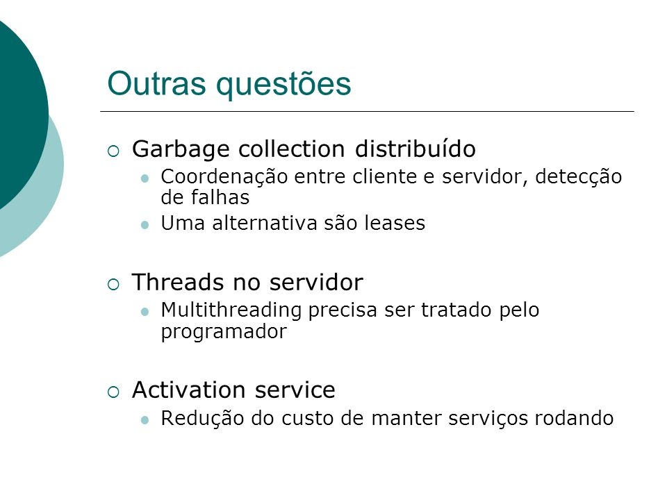 Outras questões Garbage collection distribuído Threads no servidor