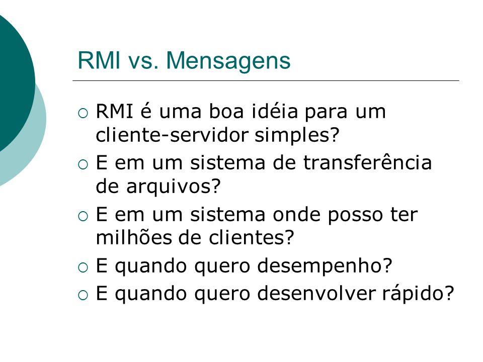 RMI vs. Mensagens RMI é uma boa idéia para um cliente-servidor simples E em um sistema de transferência de arquivos