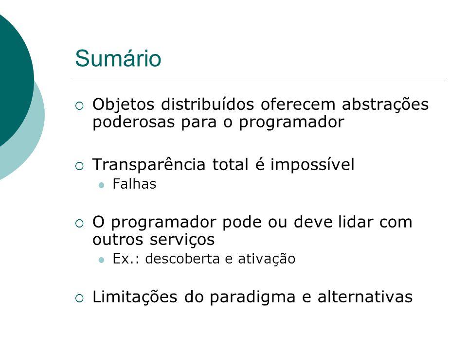 Sumário Objetos distribuídos oferecem abstrações poderosas para o programador. Transparência total é impossível.