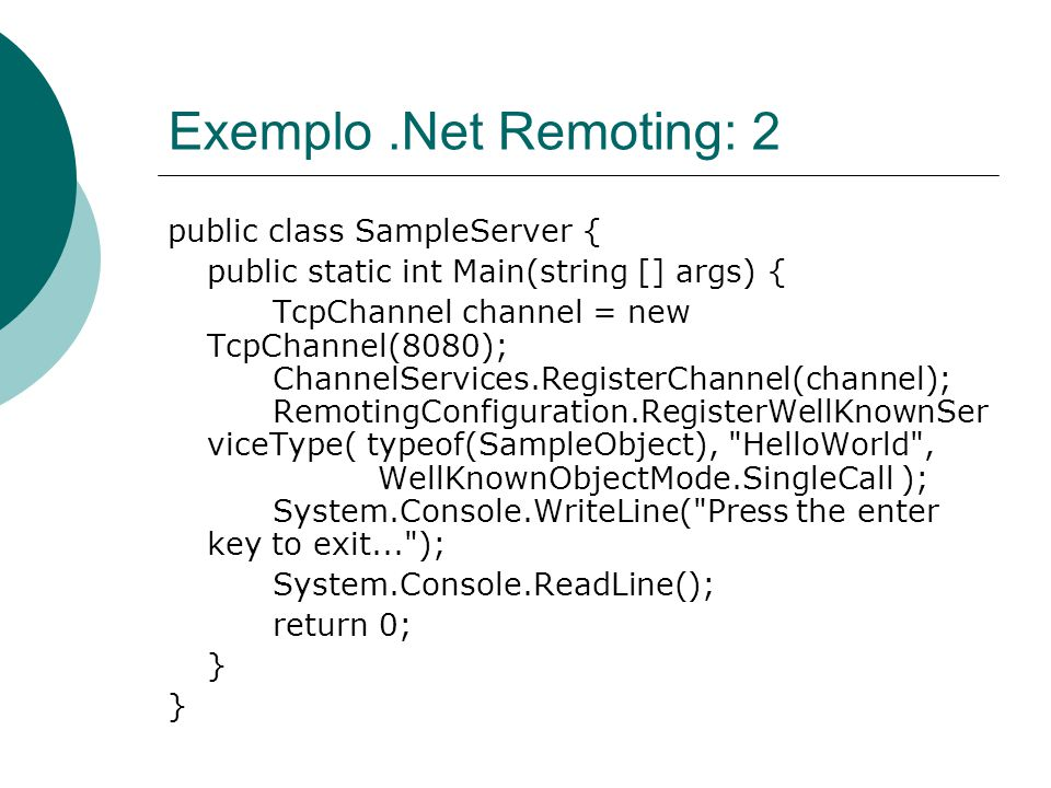 Exemplo .Net Remoting: 2 public class SampleServer {