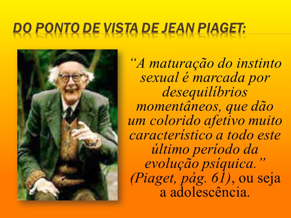 Do ponto de vista de Jean Piaget: