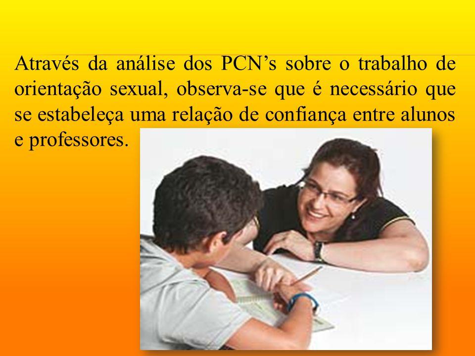 Através da análise dos PCN's sobre o trabalho de orientação sexual, observa-se que é necessário que se estabeleça uma relação de confiança entre alunos e professores.