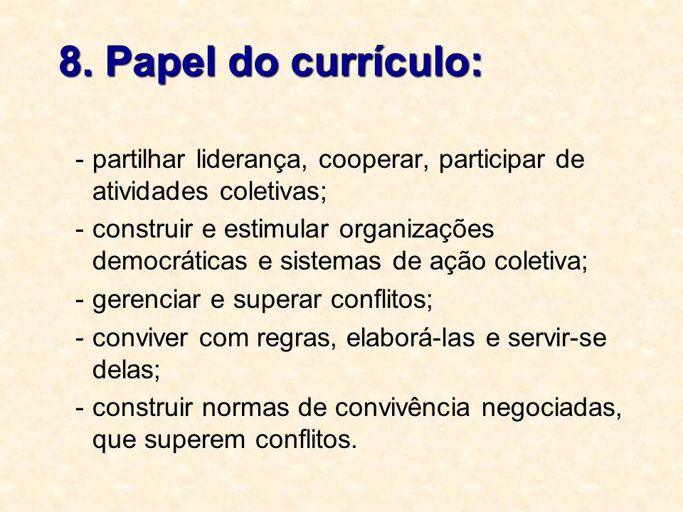 8. Papel do currículo: partilhar liderança, cooperar, participar de atividades coletivas;