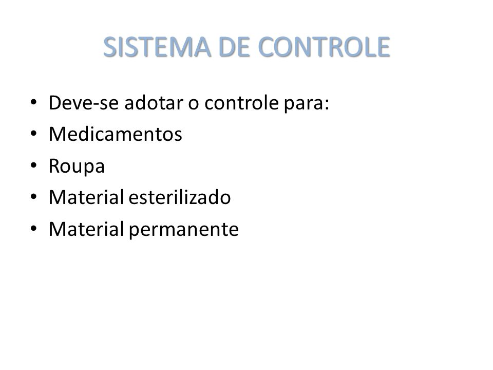 SISTEMA DE CONTROLE Deve-se adotar o controle para: Medicamentos Roupa
