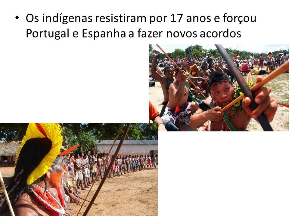 Os indígenas resistiram por 17 anos e forçou Portugal e Espanha a fazer novos acordos
