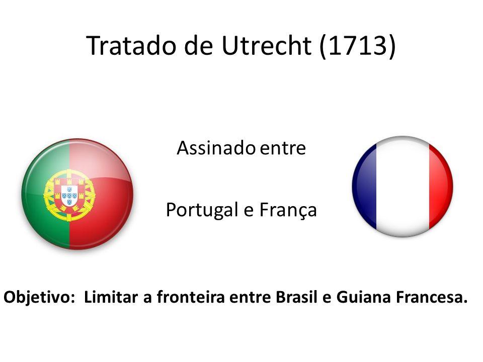 Objetivo: Limitar a fronteira entre Brasil e Guiana Francesa.