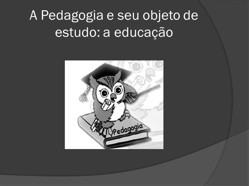 A Pedagogia e seu objeto de estudo: a educação