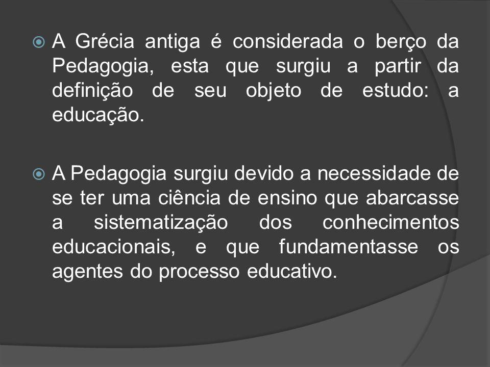 A Grécia antiga é considerada o berço da Pedagogia, esta que surgiu a partir da definição de seu objeto de estudo: a educação.