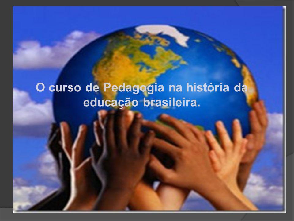 O curso de Pedagogia na história da educação brasileira.