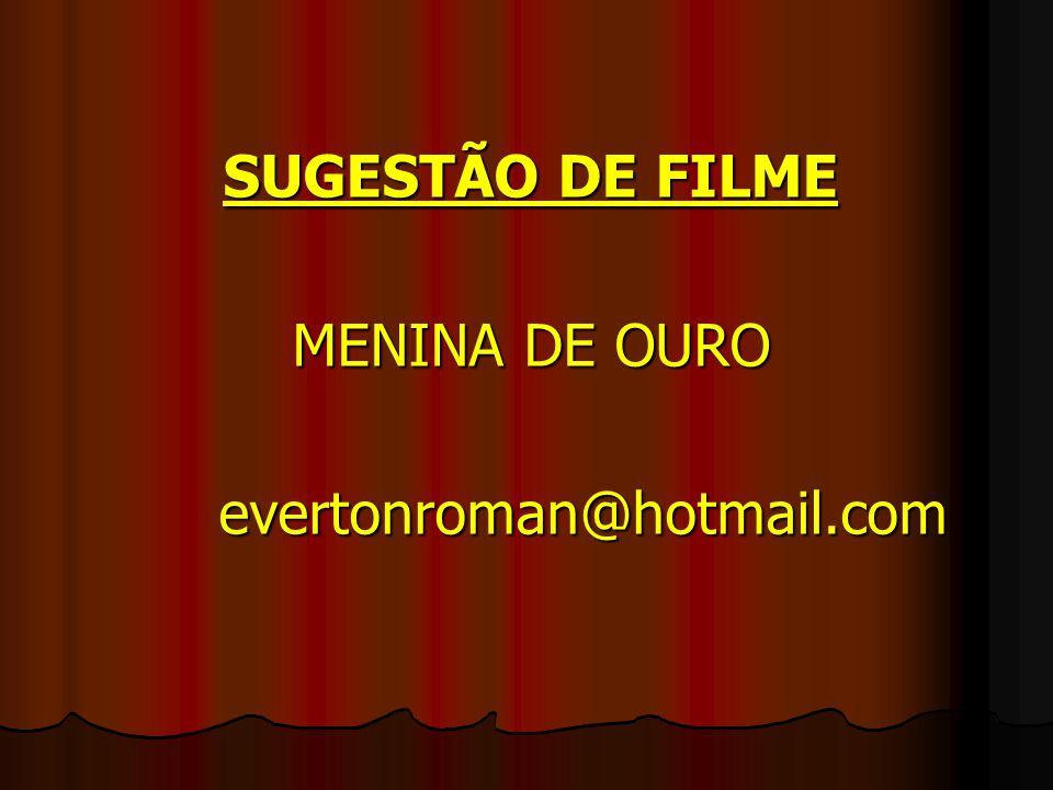 SUGESTÃO DE FILME MENINA DE OURO evertonroman@hotmail.com