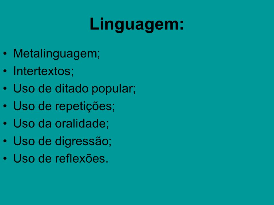 Linguagem: Metalinguagem; Intertextos; Uso de ditado popular;