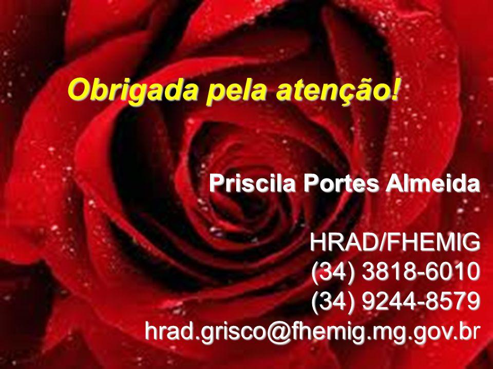 Obrigada pela atenção! Priscila Portes Almeida HRAD/FHEMIG