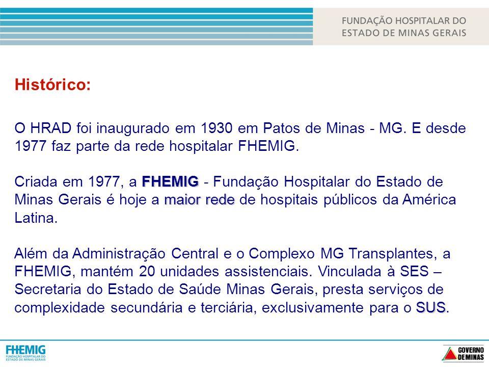 Histórico: O HRAD foi inaugurado em 1930 em Patos de Minas - MG. E desde 1977 faz parte da rede hospitalar FHEMIG.