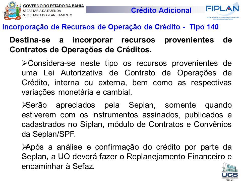 Crédito Adicional Incorporação de Recursos de Operação de Crédito - Tipo 140.