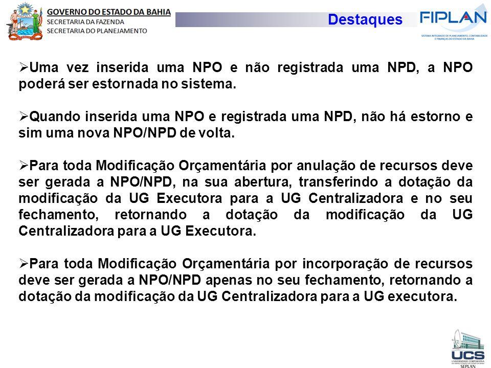 Destaques Uma vez inserida uma NPO e não registrada uma NPD, a NPO poderá ser estornada no sistema.